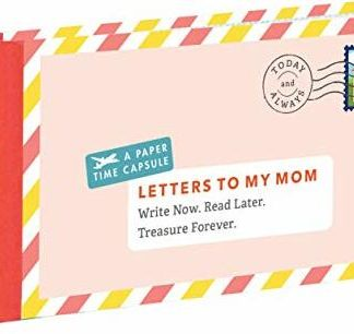 Letters to My Mom: Write Now. Read Later. Treasure Forever. (Books for Mom, Gifts for Mom, Letter Books)